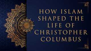 How Islam Shaped the Life of Columbus